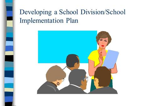 Developing a School Division/School Implementation Plan.