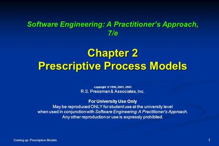 Software Engineering: A Practitioner's Approach, 7/e Chapter 2 Prescriptive Process Models copyright © 1996, 2001, 2005 R.S. Pressman & Associates, Inc.