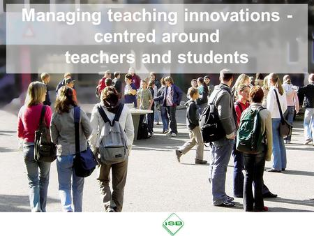 Managing teaching innovations - centred around teachers and students.