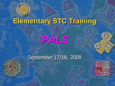Elementary STC Training PALS September 17/18, 2008.