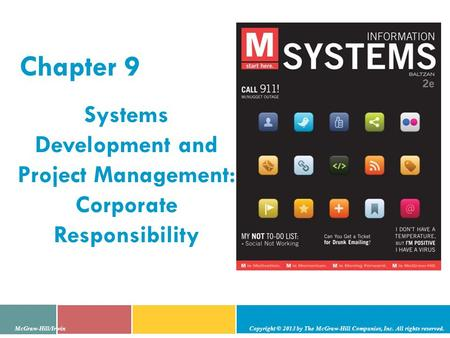 Chapter 9 Systems Development and Project Management: Corporate Responsibility McGraw-Hill/Irwin Copyright © 2013 by The McGraw-Hill Companies, Inc. All.