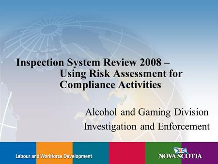 Inspection System Review 2008 – Using Risk Assessment for Compliance Activities Alcohol and Gaming Division Investigation and Enforcement.