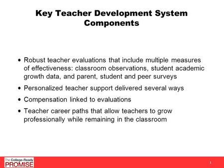 Key Teacher Development System Components Robust teacher evaluations that include multiple measures of effectiveness: classroom observations, student academic.