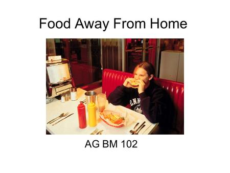 Food Away From Home AG BM 102. Introduction ½ of food expenditures 1/3 of food Growing business.