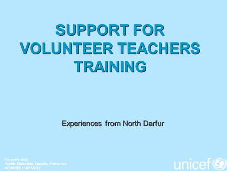 SUPPORT FOR VOLUNTEER TEACHERS TRAINING Experiences from North Darfur.