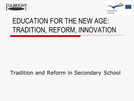 EDUCATION FOR THE NEW AGE: TRADITION, REFORM, INNOVATION Tradition and Reform in Secondary School.