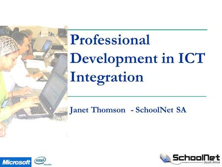 Professional Development in ICT Integration Janet Thomson - SchoolNet SA.
