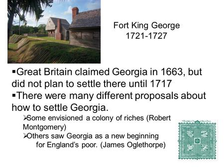  Great Britain claimed Georgia in 1663, but did not plan to settle there until 1717  There were many different proposals about how to settle Georgia.