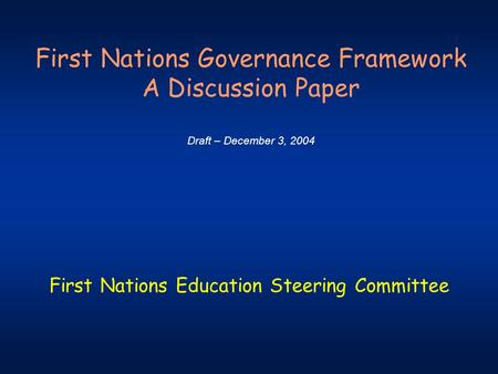 First Nations Governance Framework A Discussion Paper Draft – December 3, 2004 First Nations Education Steering Committee.
