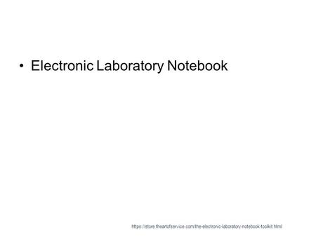 Electronic Laboratory Notebook https://store.theartofservice.com/the-electronic-laboratory-notebook-toolkit.html.