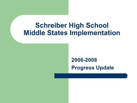 Schreiber High School Middle States Implementation 2006-2008 Progress Update.