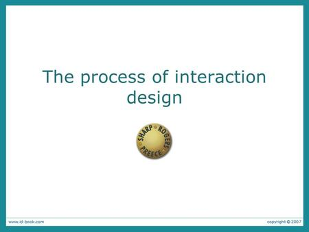 The process of interaction design. Overview What is involved in Interaction Design? –Importance of involving users –Degrees of user involvement –What.