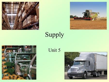 Supply Unit 5. Law of Supply When Prices go up, Supply goes up When Prices go down, Supply goes down –Quantity supplied is a measure of the number of.