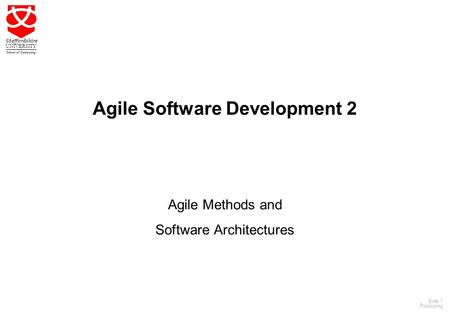 1 Staffordshire UNIVERSITY School of Computing Slide: 1 Prototyping Agile Software Development 2 Agile Methods and Software Architectures.