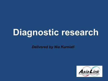 Diagnostic research Delivered by Nia Kurniati. Lecture Contents I. Diagnostics in practice - Explained with a case II.Scientific development of diagnostic.