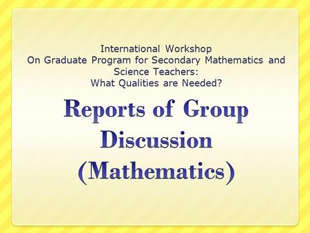 International Workshop On Graduate Program for Secondary Mathematics and Science Teachers: What Qualities are Needed?