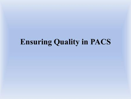 Ensuring Quality in PACS. What is the first thing that comes to mind when you think of quality?