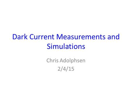 Dark Current Measurements and Simulations Chris Adolphsen 2/4/15.