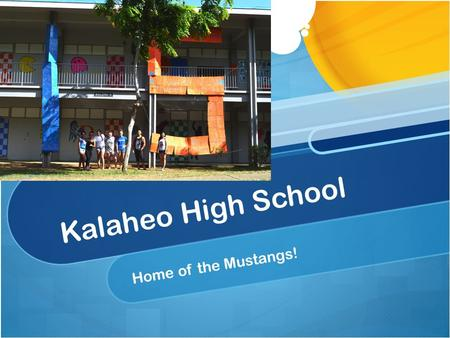 Kalaheo High School Home of the Mustangs!. Strive High Data 87.4% Graduation Rate 78% Reading Proficiency (above state median) 45% Math Proficiency (below.
