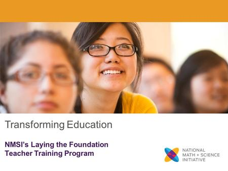 Transforming Education NMSI's Laying the Foundation Teacher Training Program.