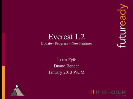 Everest 1.2 Update – Progress – New Features Justin Fyfe Duane Bender January 2013 WGM.