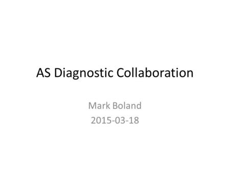 AS Diagnostic Collaboration Mark Boland 2015-03-18.