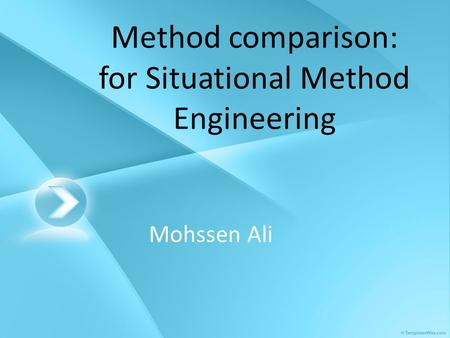 Method comparison: for Situational Method Engineering Mohssen Ali.