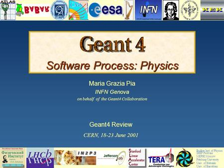 Maria Grazia Pia, INFN Genova Software Process: Physics Maria Grazia Pia INFN Genova on behalf of the Geant4 Collaboration Budker Inst. of Physics IHEP.