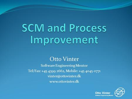 Otto Vinter Software Engineering Mentor Otto Vinter Software Engineering Mentor Tel/Fax: +45 4399 2662, Mobile: +45 4045 0771