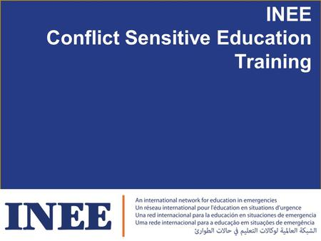 INEE Conflict Sensitive Education Training. At the end of this module participants will: 1.Understand why conflict sensitive education is important. 2.Know.