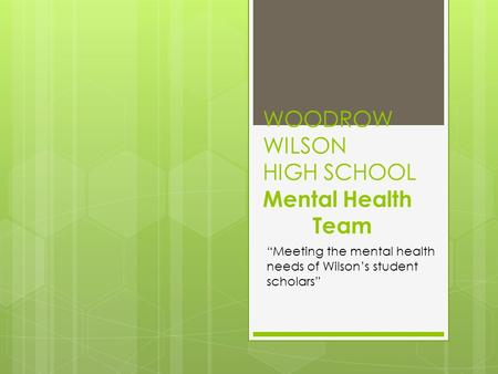 "WOODROW WILSON HIGH SCHOOL Mental Health Team ""Meeting the mental health needs of Wilson's student scholars"""