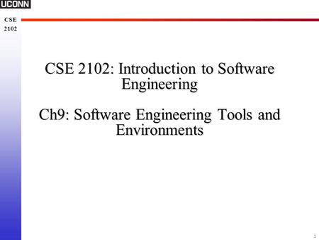 1 CSE 2102 CSE 2102 CSE 2102: Introduction to Software Engineering Ch9: Software Engineering Tools and Environments.