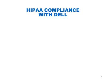 1 HIPAA COMPLIANCE WITH DELL. 2 SECURITY Administrative Procedures: To ensure security plans, policies, procedures, training, and contractual agreements.