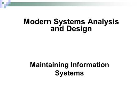 Maintaining Information Systems Modern Systems Analysis and Design.