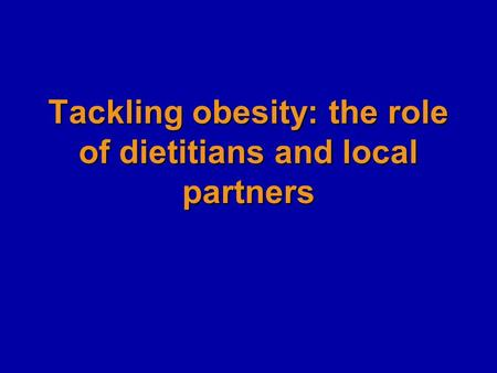 Tackling obesity: the role of dietitians and local partners.