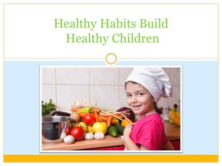 MELANIE SNYDER Healthy Habits Build Healthy Children.