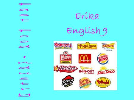 Erika English 9. McDonald's Burger King Wendy's Sonic Hardee's Subway Chick-Fil-A.