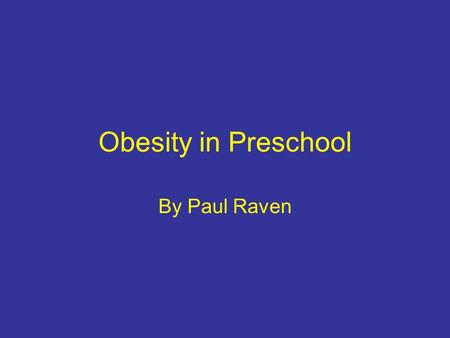 Obesity in Preschool By Paul Raven. The Problem Studies done by Cynthia L. Ogden, PhD; Margaret D. Carroll, MSPH; Lester R. Curtin, PhD; Margaret A. McDowell,