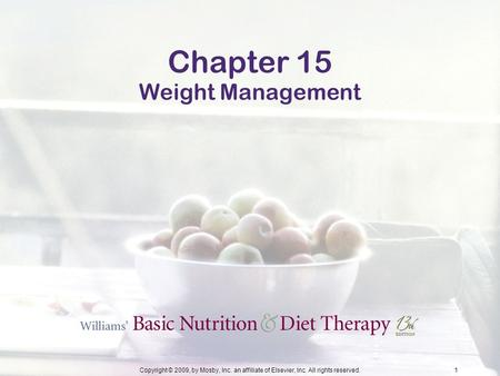 Copyright © 2009, by Mosby, Inc. an affiliate of Elsevier, Inc. All rights reserved.1 Chapter 15 Weight Management.