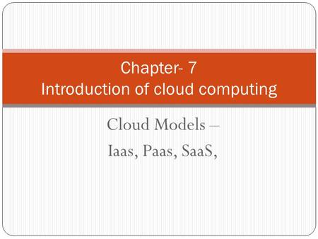 Cloud Models – Iaas, Paas, SaaS, Chapter- 7 Introduction of cloud computing.