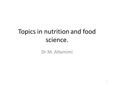 Topics in nutrition and food science. Dr M. Altamimi 1.