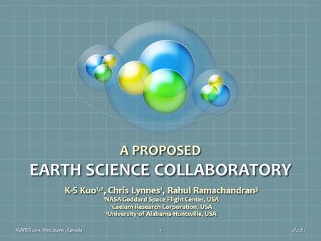 A PROPOSED EARTH SCIENCE COLLABORATORY K-S Kuo 1,2, Chris Lynnes 1, Rahul Ramachandran 3 1 NASA Goddard Space Flight Center, USA 2 Caelum Research Corporation,