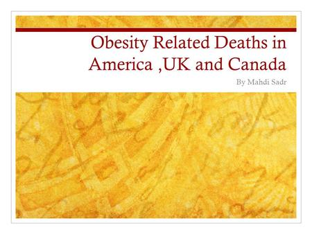 Obesity Related Deaths in America,UK and Canada By Mahdi Sadr.