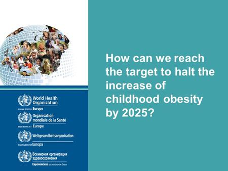 COSI 11042014 How can we reach the target to halt the increase of childhood obesity by 2025?