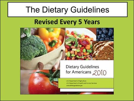The Dietary Guidelines Revised Every 5 Years. The Dietary Guidelines 1.Balance Calories Carbohydrates 60% Fat 15% Protein 25% The average American eats.