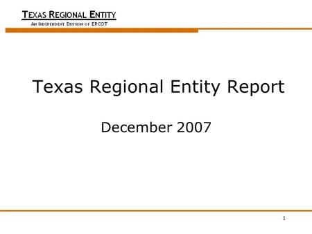 1 Texas Regional Entity Report December 2007. 2 Performance Highlights ERCOT's Control Performance Standard (NERC CPS1) score for October – 118.38 Initial.