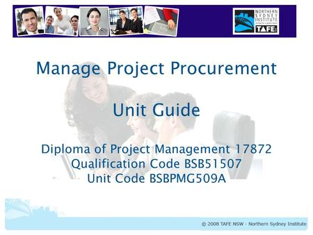 Manage Project Procurement Unit Guide Diploma of Project Management 17872 Qualification Code BSB51507 Unit Code BSBPMG509A.