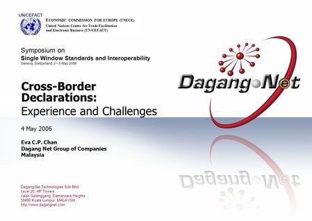 Cross-Border Declarations: Experience and Challenges 4 May 2006 Eva C.P. Chan Dagang Net Group of Companies Malaysia Dagang Net Technologies Sdn Bhd Level.