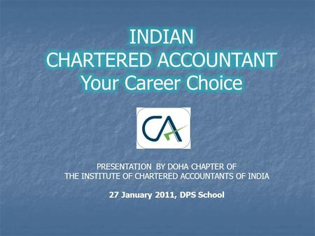 PRESENTATION BY DOHA CHAPTER OF THE INSTITUTE OF CHARTERED ACCOUNTANTS OF INDIA 27 January 2011, DPS School.