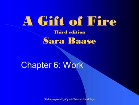 Slides prepared by Cyndi Chie and Sarah Frye A Gift of Fire Third edition Sara Baase Chapter 6: Work.
